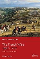 The French Wars 1667-1714 by John Lynn