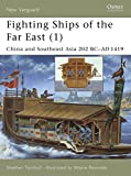 Stephen Turnbull: Fighting Ships of the Far East, Vol. 1: China and Southeast Asia, 202 BC-AD 1419 (New Vanguard)