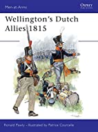 Wellington's Dutch Allies 1815 by Ronald…