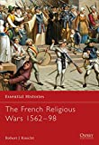 Knecht, Robert J.: The French Religious Wars, 1562-1598