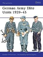 German Army Elite Units 1939-45 by Gordon…