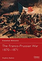 The Franco-Prussian War 1870-1871 by Stephen…