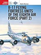 B-17 Flying Fortress Units of the Eighth Air…