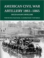 American Civil War Artillery 1861-65: Field…