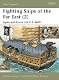 Turnbull, Stephen: Fighting Ships Far East (2: Japan and Korea Ad 612-1639