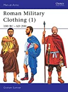 Roman Military Clothing 1 : 100 BC-AD 200 by…