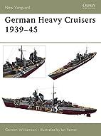 German Heavy Cruisers 1939-45 (New Vanguard)…