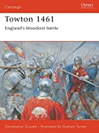 Towton 1461: England's Bloodiest Battle by…