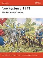 Tewkesbury 1471: The Last Yorkist Victory by…