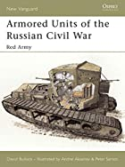 Armored Units of the Russian Civil War: Red…