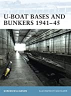 U-Boat Bases and Bunkers 1941-45 by Gordon…