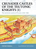 Turnbull, S. R.: Crusader Castles of the Teutonic Knights (1) : The Red-Brick Castles of Prussia 1230-1466