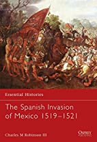 The Spanish Invasion of Mexico, 1519-1521 by…