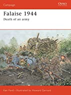 Falaise 1944: Death of an Army by Ken Ford