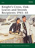 Williamson, Gordon: Knight's Cross, Oak-leaves And Swords Recipients 1941 - 45