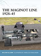 The Maginot Line 1928-45 by William Allcorn