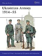 Ukrainian Armies, 1914-55 by Peter Abbott