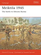 Meiktila 1945: The Battle To Liberate Burma…