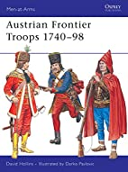 Austrian Frontier Troops 1740-98 by David…