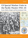 Rottman, Gordon L.: Us Special Warfare Units in the Pacific Theater 1941-45: Scouts, Raiders, Rangers and Reconnaissance Units