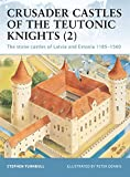 Turnbull, Stephen: Crusader Castles of the Teutonic Knights, Vol. 2: The Stone Castles of Latvia and Estonia, 1185-1560 (Fortress 19)