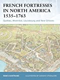 Chartrand, Rene: French Fortresses In North America 1535-1763: Quebec, Montreal, Louisbourg And New Orleans