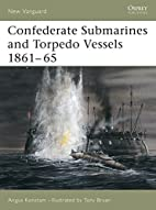 Confederate Submarines and Torpedo Vessels…