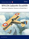Guttman, Jon: SPA124 Lafayette Escadrille: American Volunteer Airmen in World War 1