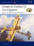Guttman, Jon: Groupe De Combat 12, Les Cigognes: France's Ace Fighter Group in World War I