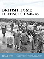 British Home Defences 1940-45 by Bernard…