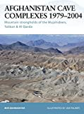 Bahmanyar, Mir: Afghanistan Cave Complexes, 1979-2004: Mountain strongholds of the Mujahideen, Taliban & Al Qaeda