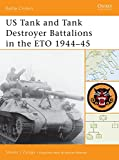 Zaloga, Steven J.: US Tank And Tank Destroyer Battalions in the Eto 1944v45
