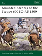 Mounted Archers of the Steppe 600 BC-AD 1300…