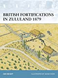 Knight, Ian: British Fortifications in Zululand 1879
