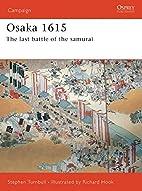 Osaka 1614-15: The Last Samurai Battle by…