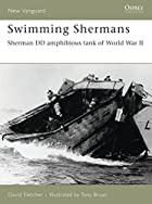 Swimming Shermans: Sherman DD amphibious…
