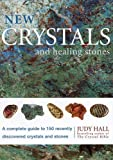 Hall, Judy: New Crystals and Healing Stones: A Complete Guide to 150 Recently Discovered Crystals and Stones