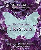 Life-Changing Crystals by Judy Hall