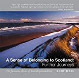 Hall, Andy: A Sense of Belonging to Scotland: Further Journeys  the Favourite Places of Scottish Personalities