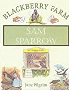 Sam Sparrow (Blackberry Farm) by Jane…
