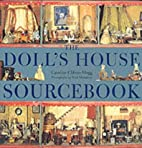 The Dollhouse Sourcebook by Caroline…