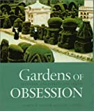 Taylor, Gordon: Gardens of Obsession: Eccentric and Extravagant Visions