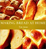 Jaine, Tom: Making Bread at Home