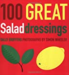 100 Great Salad Dressings by Sally Griffiths