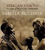 Ricciardi, Mirella: African Visions: The Diary of an African Photographer