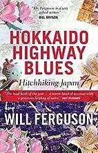 Hokkaido Highway Blues: Hitchhiking Japan by…