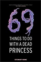 69 Things to Do with a Dead Princess by…