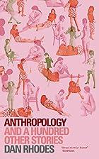 Anthropology by Dan Rhodes