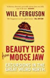 Ferguson, Will: Beauty Tips from Moose Jaw: Excursions in the Great Weird North