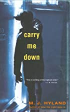 Carry Me Down by M. J. Hyland